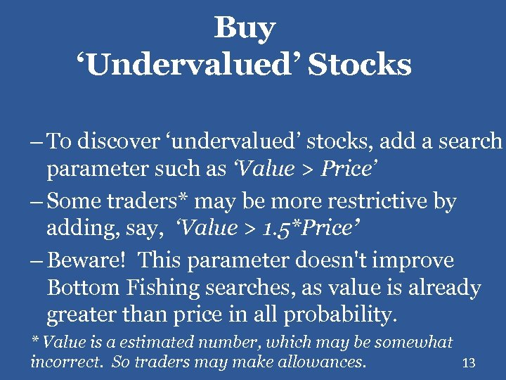 Buy 'Undervalued' Stocks – To discover 'undervalued' stocks, add a search parameter such as