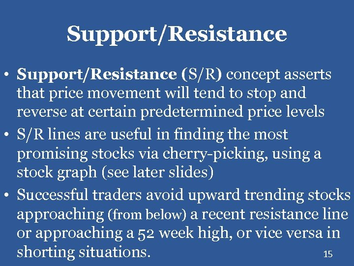 Support/Resistance • Support/Resistance (S/R) concept asserts that price movement will tend to stop and