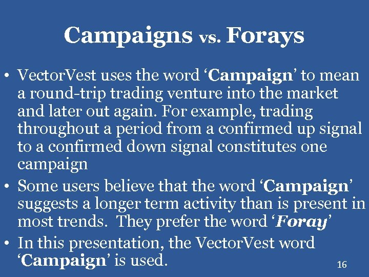 Campaigns vs. Forays • Vector. Vest uses the word 'Campaign' to mean a round-trip