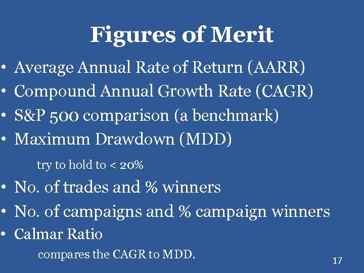 Figures of Merit • • Average Annual Rate of Return (AARR) Compound Annual Growth