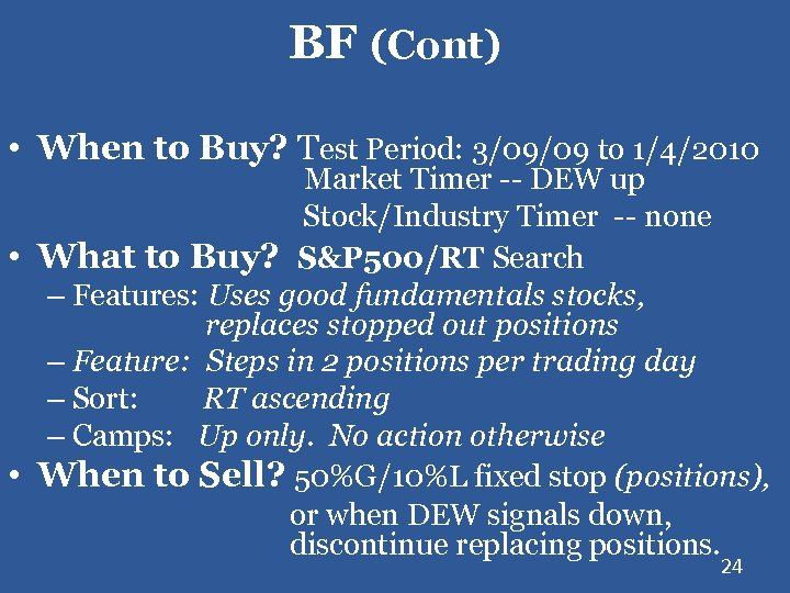 BF (Cont) • When to Buy? Test Period: 3/09/09 to 1/4/2010 Market Timer --