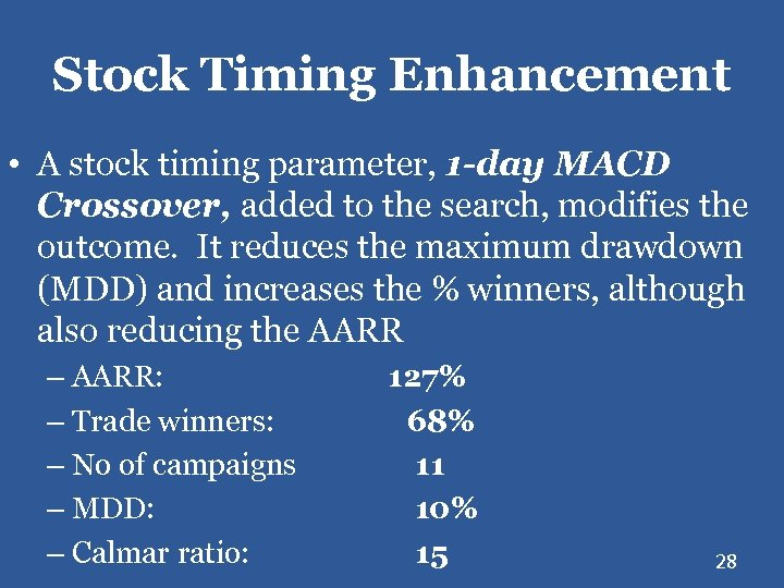 Stock Timing Enhancement • A stock timing parameter, 1 -day MACD Crossover, added to