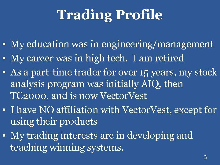 Trading Profile • My education was in engineering/management • My career was in high