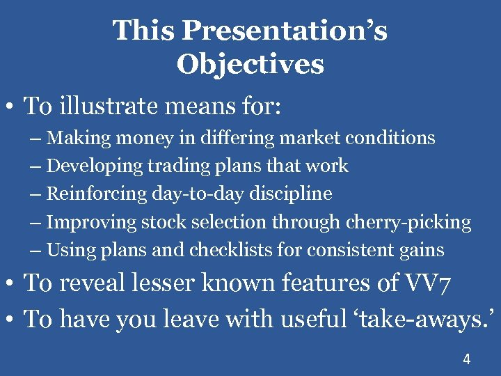 This Presentation's Objectives • To illustrate means for: – Making money in differing market