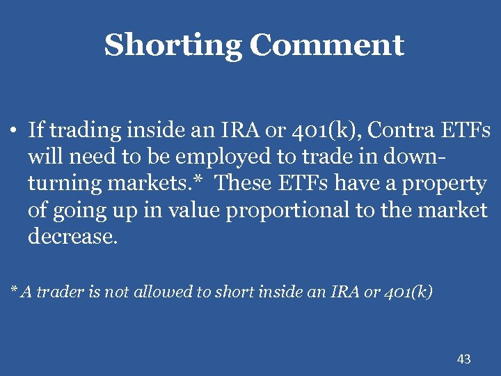 Shorting Comment • If trading inside an IRA or 401(k), Contra ETFs will need