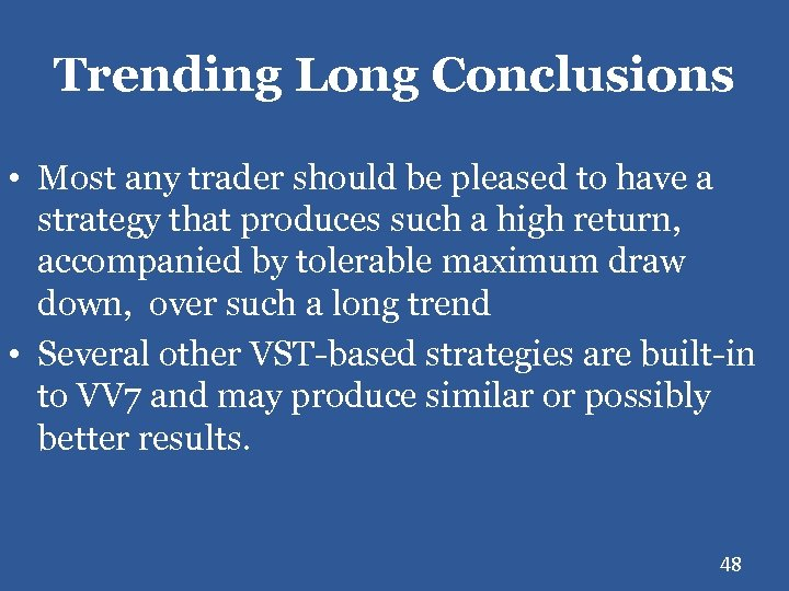 Trending Long Conclusions • Most any trader should be pleased to have a strategy