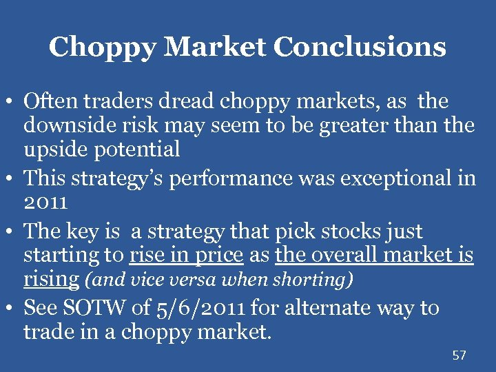 Choppy Market Conclusions • Often traders dread choppy markets, as the downside risk may