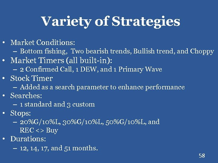 Variety of Strategies • Market Conditions: – Bottom fishing, Two bearish trends, Bullish trend,
