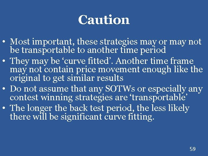 Caution • Most important, these strategies may or may not be transportable to another
