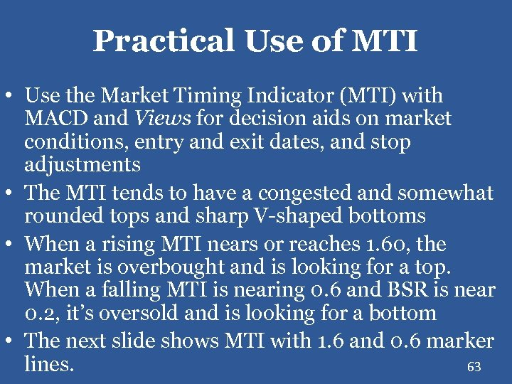 Practical Use of MTI • Use the Market Timing Indicator (MTI) with MACD and