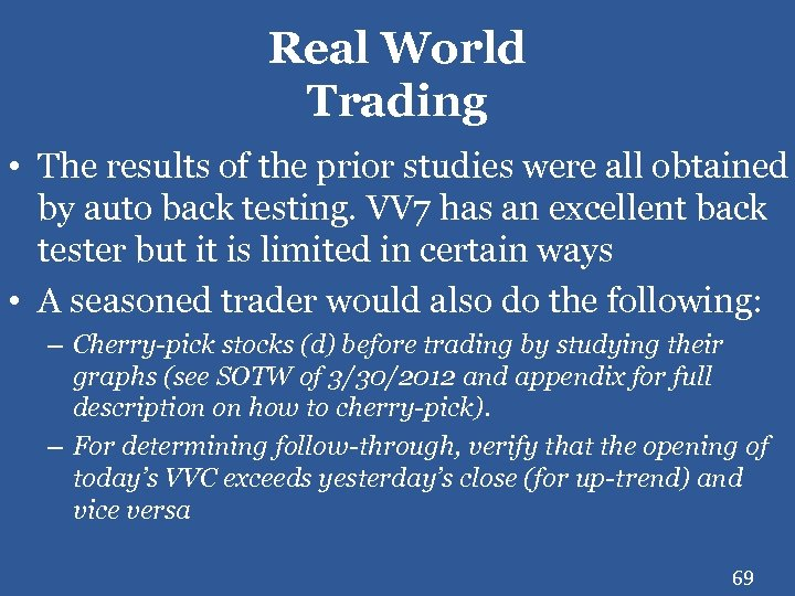 Real World Trading • The results of the prior studies were all obtained by