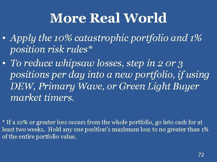 More Real World • Apply the 10% catastrophic portfolio and 1% position risk rules*