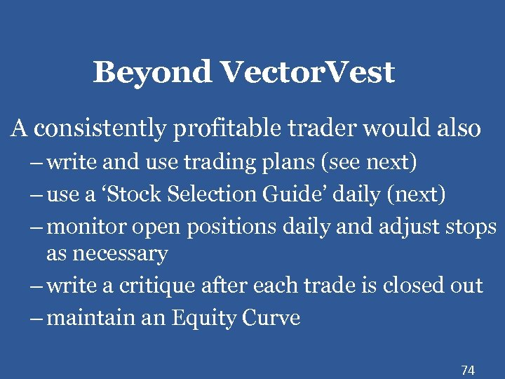 Beyond Vector. Vest A consistently profitable trader would also – write and use trading