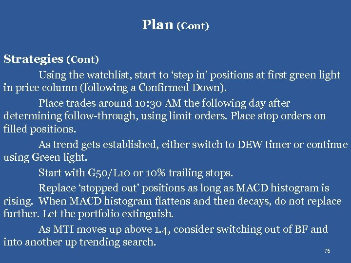 Plan (Cont) Strategies (Cont) Using the watchlist, start to 'step in' positions at first