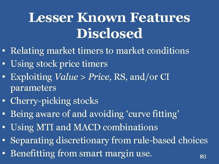 Lesser Known Features Disclosed • Relating market timers to market conditions • Using stock