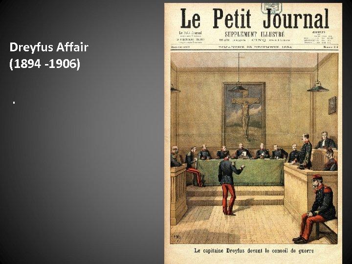 Dreyfus Affair (1894 -1906).