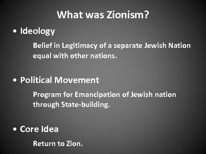 What was Zionism? • Ideology Belief in Legitimacy of a separate Jewish Nation equal
