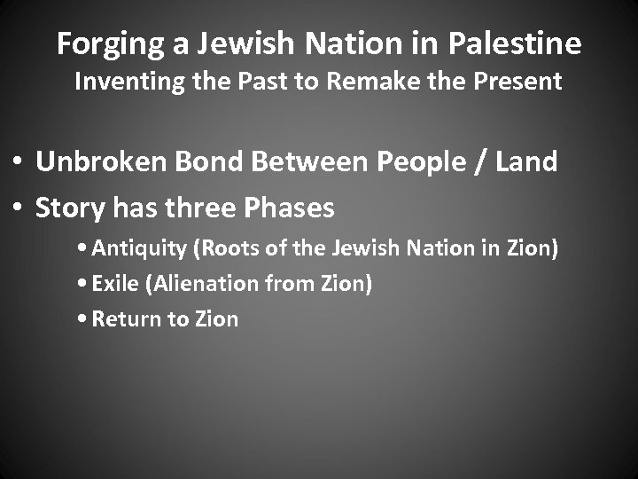 Forging a Jewish Nation in Palestine Inventing the Past to Remake the Present •