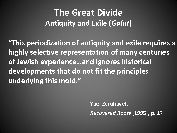 """The Great Divide Antiquity and Exile (Galut) """"This periodization of antiquity and exile requires"""