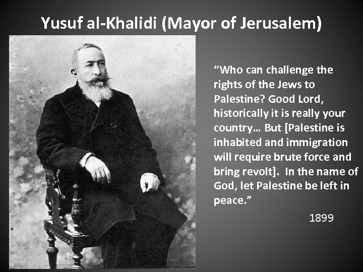 """Yusuf al-Khalidi (Mayor of Jerusalem) """"Who can challenge the rights of the Jews to"""