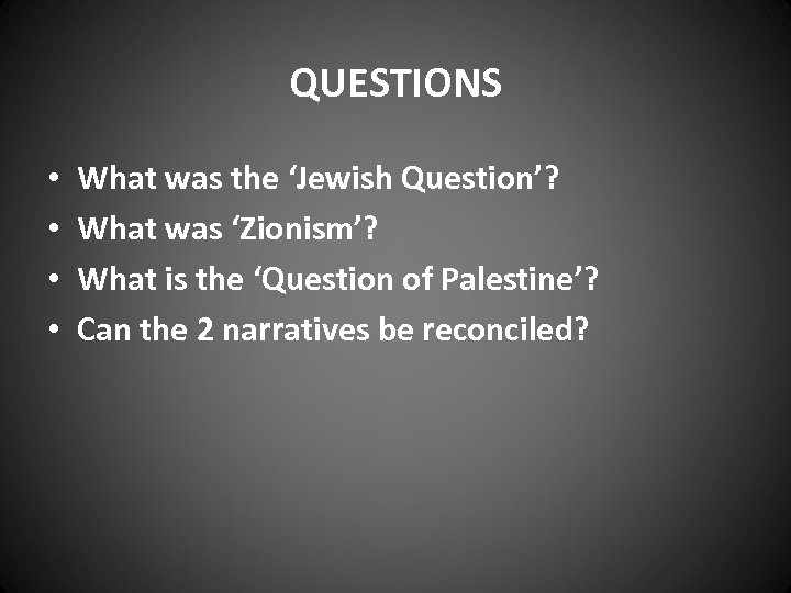 QUESTIONS • • What was the 'Jewish Question'? What was 'Zionism'? What is the
