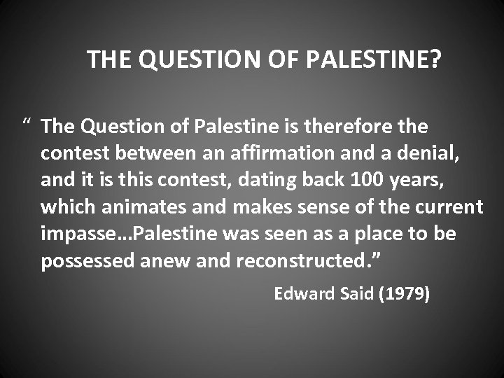 """THE QUESTION OF PALESTINE? """" The Question of Palestine is therefore the contest between"""