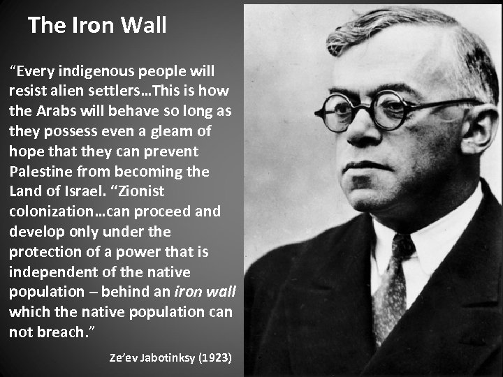 """The Iron Wall """"Every indigenous people will resist alien settlers…This is how the Arabs"""