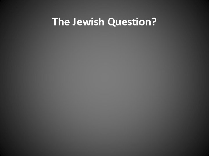 The Jewish Question?
