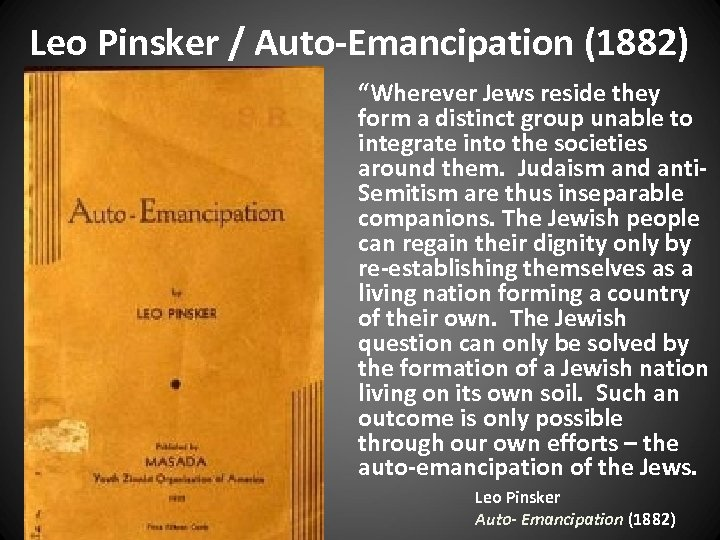 """Leo Pinsker / Auto-Emancipation (1882) """"Wherever Jews reside they form a distinct group unable"""
