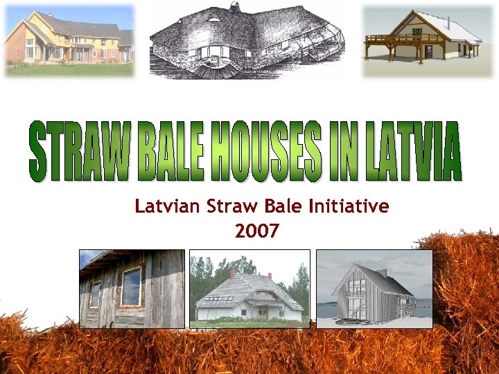 Latvian Straw Bale Initiative 2007