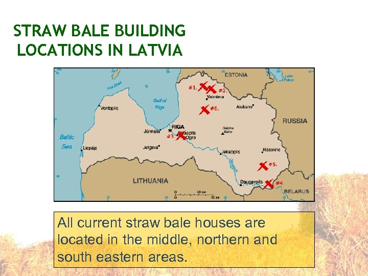 STRAW BALE BUILDING LOCATIONS IN LATVIA All current straw bale houses are located in