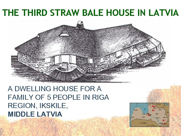 THE THIRD STRAW BALE HOUSE IN LATVIA A DWELLING HOUSE FOR A FAMILY OF