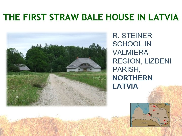 THE FIRST STRAW BALE HOUSE IN LATVIA R. STEINER SCHOOL IN VALMIERA REGION, LIZDENI
