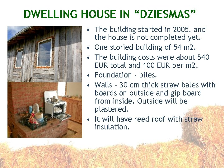 "DWELLING HOUSE IN ""DZIESMAS"" • The building started in 2005, and the house is"