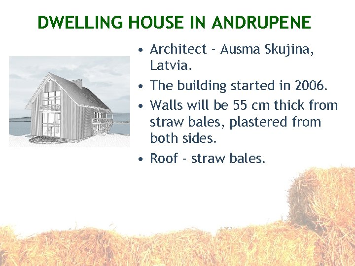 DWELLING HOUSE IN ANDRUPENE • Architect - Ausma Skujina, Latvia. • The building started