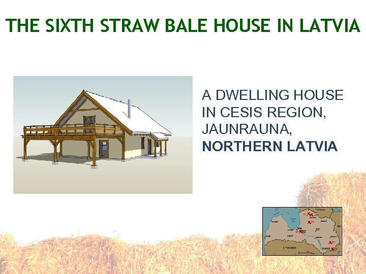 THE SIXTH STRAW BALE HOUSE IN LATVIA A DWELLING HOUSE IN CESIS REGION, JAUNRAUNA,