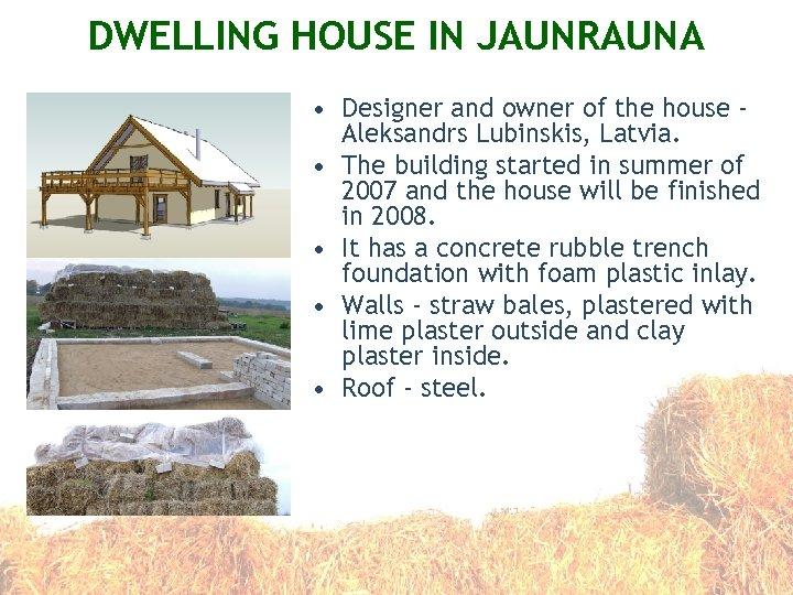 DWELLING HOUSE IN JAUNRAUNA • Designer and owner of the house Aleksandrs Lubinskis, Latvia.