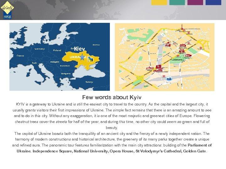 Kiev Few words about Kyiv KYIV is a gateway to Ukraine and is still