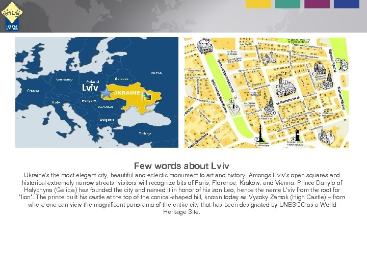 Lviv Few words about Lviv Ukraine's the most elegant city, beautiful and eclectic monument