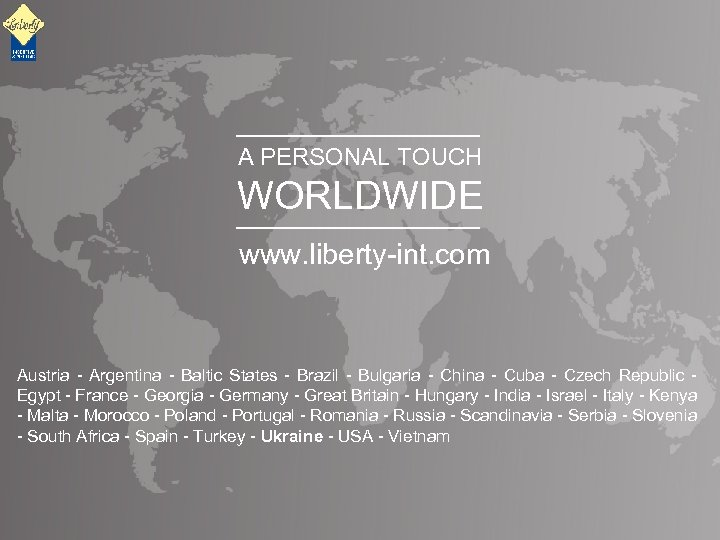 A PERSONAL TOUCH WORLDWIDE www. liberty-int. com Austria - Argentina - Baltic States -