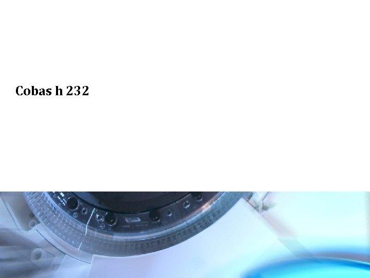 Cobas h 232