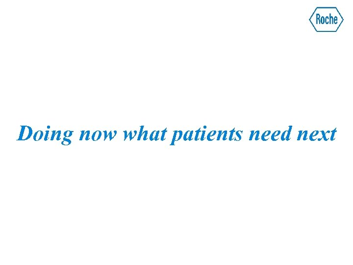 Doing now what patients need next