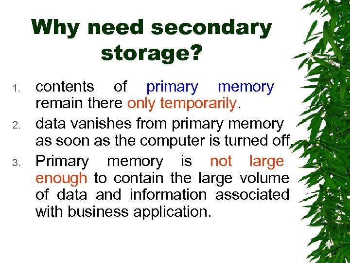 Why need secondary storage? 1. 2. 3. contents of primary memory remain there only