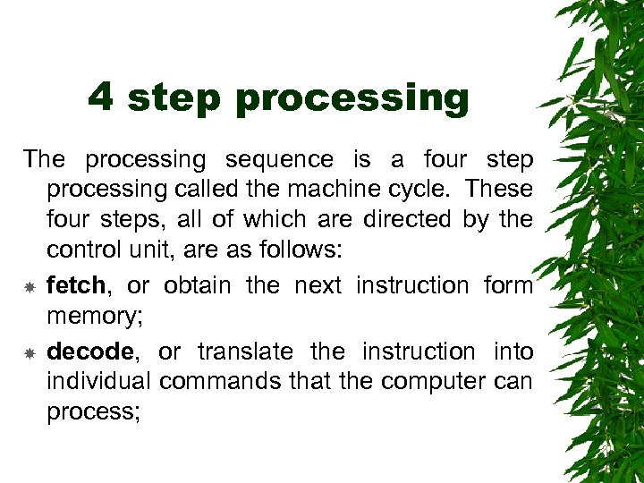 4 step processing The processing sequence is a four step processing called the machine
