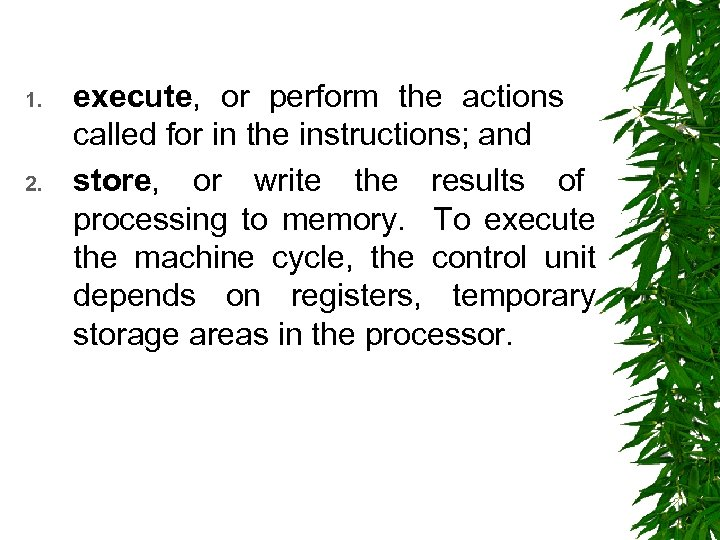 1. 2. execute, or perform the actions called for in the instructions; and store,