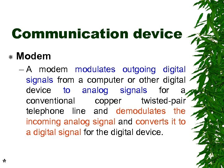 Communication device Modem – A modem modulates outgoing digital signals from a computer or