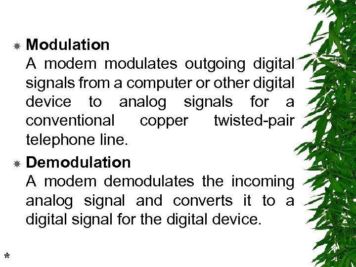 Modulation A modem modulates outgoing digital signals from a computer or other digital device