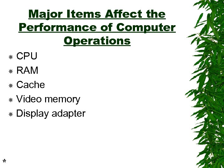 Major Items Affect the Performance of Computer Operations CPU RAM Cache Video memory Display