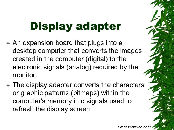 Display adapter An expansion board that plugs into a desktop computer that converts the