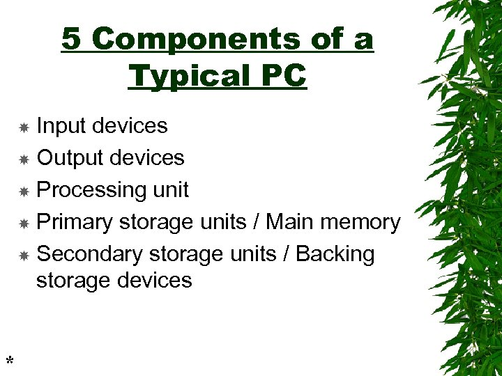 5 Components of a Typical PC Input devices Output devices Processing unit Primary storage